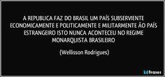 A  REPUBLICA    FAZ   DO   BRASIL   UM   PAÍS SUBSERVIENTE   ECONOMICAMENTE  E POLITICAMENTE  E…