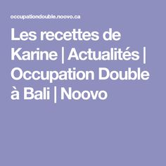 Les recettes de Karine | Actualités | Occupation Double à Bali | Noovo
