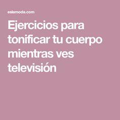 Ejercicios para tonificar tu cuerpo mientras ves televisión