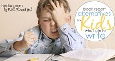 BOOK REPORT ALTERNATIVES FOR KIDS WHO HATE TO WRITE - Many of us have kids who don't like to write or can't write. What is to be done? #writing #homeschooling hedua.com