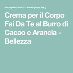 Crema per il Corpo Fai Da Te al Burro di Cacao e Arancia - Bellezza