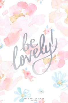 Pretty watercolour pastel floral be lovely quote iphone wallpaper phone background lock screen motivational quotes, Pretty Words, Beautiful Words, Positiv Quotes, Plum Pretty Sugar, Pretty Wallpapers, Iphone Wallpapers, Iphone Pics, Trendy Wallpaper, Pastel Wallpaper