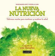 La nueva nutrición : sabrosas recetas para mantener y recobrar la salud / Biancamaria Riso y Estrella Alba.Olba (Teruel) : EcoHabitar, 2016