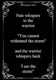 """wholels: Il fato sussurra al guerriero """"non sai sopportare la tempesta"""" e il guerriero gli risponde """"io SONO la tempesta""""."""