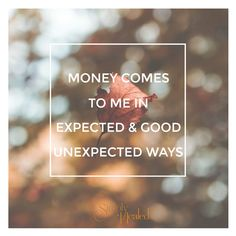 Money comes to me in expected and good unexpected ways.