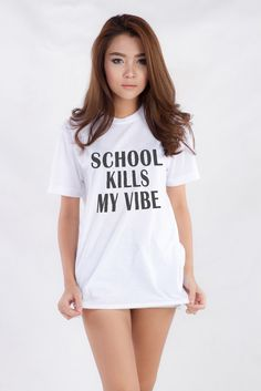 School Kills My Vibe Hipster Tumblr Teenager Girl Fashion Style Women Outfit Tee