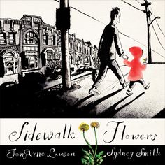 Sidewalk Flowers - JonArno Lawson & Sydney Smith (2015 - illustrations)