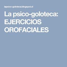 La psico-goloteca: EJERCICIOS OROFACIALES