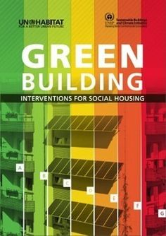 Green Building Interventions for Social Housing by UN-HABITAT, UNEP | Cities, urban management and ecosystem services | Scoop.it
