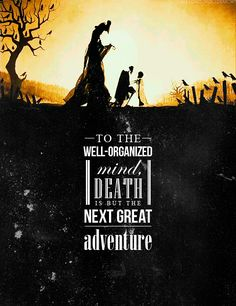 """""""To the well-organized mind, death is but the next great adventure."""" ~Albus Dumbledore"""