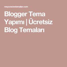 Blogger Tema Yapımı | Ücretsiz Blog Temaları