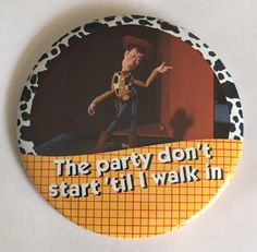 Image of The Party Don't Start Til I Walk In I'm Celebrating Button Disney Buttons, Toy Story 1995, Disney Jewelry, Disney Pins, Spring Break, Walking, Celebrities, Handmade Gifts, Party