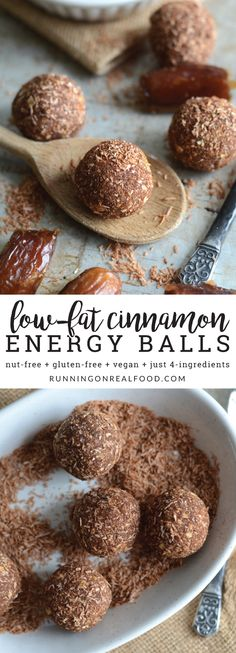 These delicious, little, low-fat cinnamon energy balls require just 4 simple ingredients and a few minutes to make. Less than 1 gram of fat per serving and just 80 calories a pop. Nut-free, vegan, gluten-free and so tasty!   Low-Fat Cinnamon Energy Balls http://runningonrealfood.com/cinnamon-energy-balls/