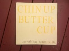 Chin Up Buttercup sign by RubyHeartCrafts on Etsy, $12.00