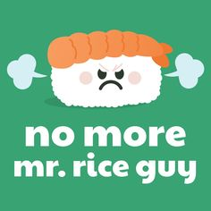 "Sushi Moji ""no more mr. rice guy"" cute sushi pun. U mad?"