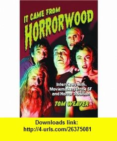 It Came from Horrorwood Interviews with Moviemakers in the Science Fiction and Horror Tradition (9780786420698) Tom Weaver , ISBN-10: 0786420693  , ISBN-13: 978-0786420698 ,  , tutorials , pdf , ebook , torrent , downloads , rapidshare , filesonic , hotfile , megaupload , fileserve