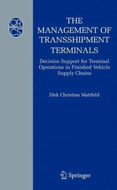 The Management of Transshipment Terminals: Decision Support for Terminal Operations in Finished Vehicle Supply Chains (Operations Research/Computer Science Interfaces Series) by Dirk C. Mattfeld. $169.00. Publisher: Springer; 2006 edition (January 26, 2006). 188 pages. Publication: January 26, 2006. Series - Operations Research/Computer Science Interfaces Series (Book 34). Author: Dirk C. Mattfeld