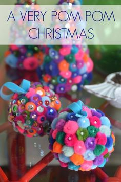 Christmas Pom Poms- I would create more classical solid color ones and maybe group them together.