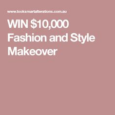 WIN $10,000 Fashion and Style Makeover