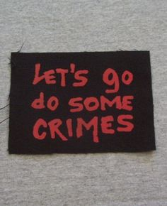 Punk Patch - Let's Go Do Some Crimes Repo Man Quote
