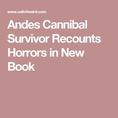 Andes Cannibal Survivor Recounts Horrors in New Book