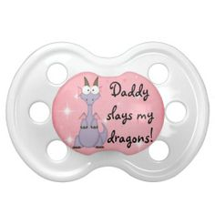 Daddy slays my Dragons! Baby Pacifier