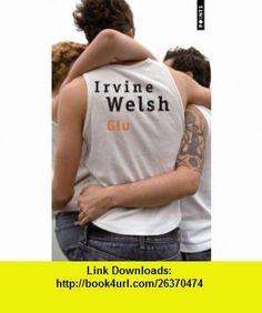 Glu (French Edition) (9782757820063) Irvine Welsh , ISBN-10: 2757820060  , ISBN-13: 978-2757820063 ,  , tutorials , pdf , ebook , torrent , downloads , rapidshare , filesonic , hotfile , megaupload , fileserve