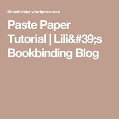 Paste Paper Tutorial | Lili's Bookbinding Blog