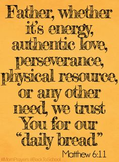 Whether its energy authentic love perseverance physical resources or any other need we trust You for our daily bread Prayer For My Children, Prayer For Family, Bible Quotes About Children, Parents Prayer, Mom Prayers, Prayer Times, Quotes About God, Faith In God, Bible Scriptures