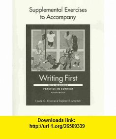 Writing First with Readings 4e  Supplemental Exercises (9780312571740) Laurie G. Kirszner, Stephen R. Mandell , ISBN-10: 0312571747  , ISBN-13: 978-0312571740 ,  , tutorials , pdf , ebook , torrent , downloads , rapidshare , filesonic , hotfile , megaupload , fileserve