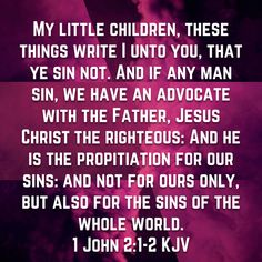 1 John My little children, these things write I unto you, that ye sin not. And if any man sin, we have an advocate with the Father, Jesus Christ the righteous: And he is the propitiation for our sins: and no Prayer Scriptures, God Prayer, Scripture Verses, Bible Verses Quotes, Encouragement Quotes, Faith Quotes, Soli Deo Gloria, Jesus Christus, Bible Text