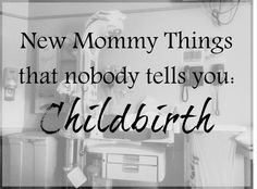 A New Kind of Fabulous: Things that Nobody Tells You About: Childbirth (not too gross, I promise!)