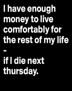 Actually not all that funny.......................not sure i can even make it to Thursday!