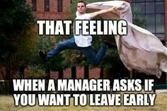 That feeling when a manager asks if you want to leave early.Yes! Especially if the weather is beautiful out! Even if it's not, at least you can get a head start on the awful rush hour traffic that usually gets ten times worse in bad weather. Leaving Work Early, Retail Humor, Pharmacy Humor, Way Of Life, The Life, Real Life, Waitress Problems, Waitress Humor, Sarcasm