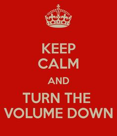 turn down the volume - Google Search