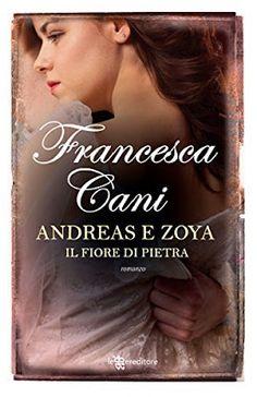 Romance and Fantasy for Cosmopolitan Girls: ANDREAS E ZOYA. IL FIORE DI PIETRA di Francesca Ca...