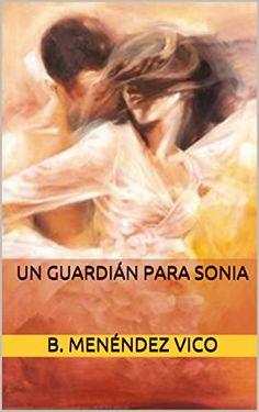 Un guardián para Sonia - B. Menéndez Vico - Pdf Y EPUB                     https://www.descargarlibrosgratis.biz/un-guardian-para-sonia-b-menendez-vico.html