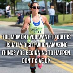 Adrenaline kicks in and you amaze yourself....don't give up, keep gping