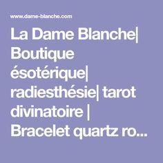 La Dame Blanche| Boutique ésotérique| radiesthésie| tarot divinatoire | Bracelet quartz rose
