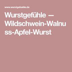 Wurstgefühle — Wildschwein-Walnuss-Apfel-Wurst