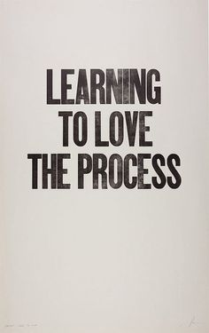 learning to love the process