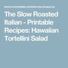 The Slow Roasted Italian - Printable Recipes: Hawaiian Tortellini Salad