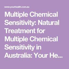 Multiple Chemical Sensitivity: Natural Treatment for Multiple Chemical Sensitivity in Australia: Your Health