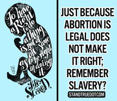 """""""To have a right to do a thing is not at all the same as to be right in doing it."""" -G. K. Chesterton - Life is sacred. Just because abortion is legal does not make it right; remember slavery? Pro-Life - Standtrue.com"""