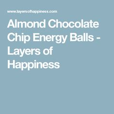 Almond Chocolate Chip Energy Balls - Layers of Happiness