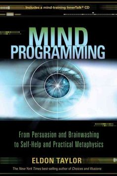 Mind Programming : From Persuasion and Brainwashing, to Self-help and Practical Metaphysics