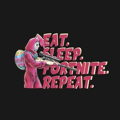 Check out this awesome 'eat+sleep+fortnite+tshirt+again' design on @TeePublic!