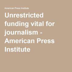 Unrestricted funding vital for journalism - American Press Institute