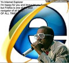 Yo Internet Explorer, I'm happy for you