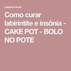 Como curar labirintite e insônia - CAKE POT - BOLO NO POTE